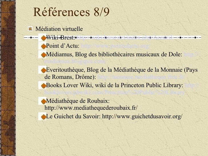 Références 8/9 <ul><li>Médiation virtuelle </li></ul><ul><ul><li>Wiki-Brest:  http:// wiki - brest .net/index. php / Accue...