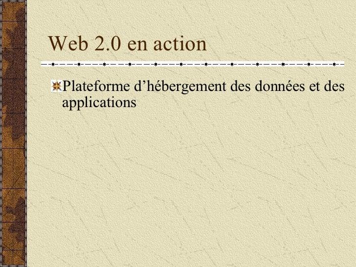 Web 2.0 en action <ul><li>Plateforme d'hébergement des données et des applications </li></ul>