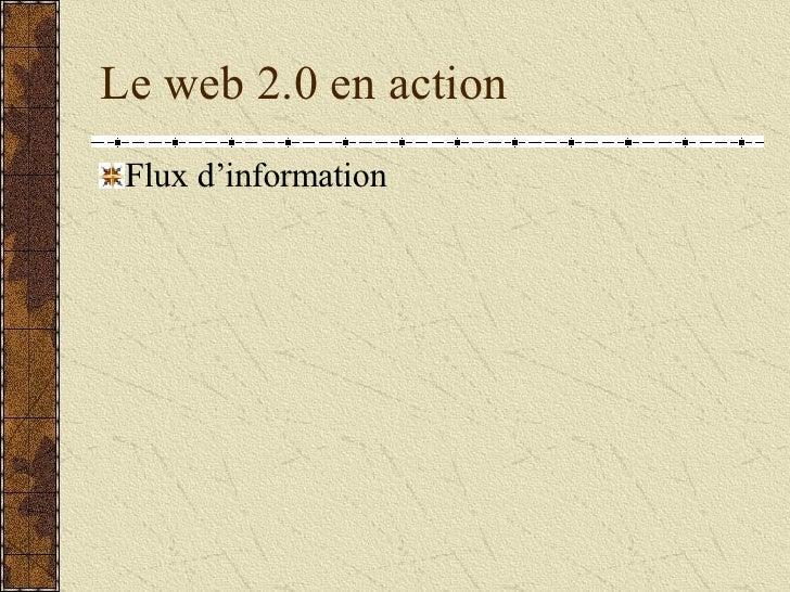 Le web 2.0 en action <ul><li>Flux d'information </li></ul>