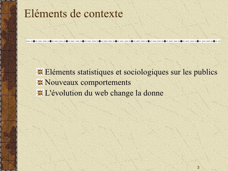 Eléments de contexte <ul><li>Eléments statistiques et sociologiques sur les publics </li></ul><ul><li>Nouveaux comportemen...
