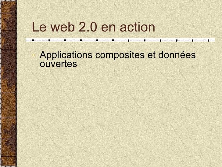 <ul><li>Applications composites et données ouvertes </li></ul>Le web 2.0 en action