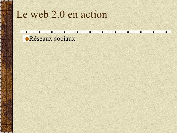 Le web 2.0 en action <ul><ul><li>Réseaux sociaux </li></ul></ul>