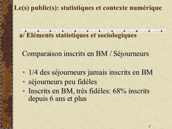 Le(s) public(s): statistiques et contexte numérique a/ Eléments statistiques et sociologiques <ul><li>Comparaison inscrits...