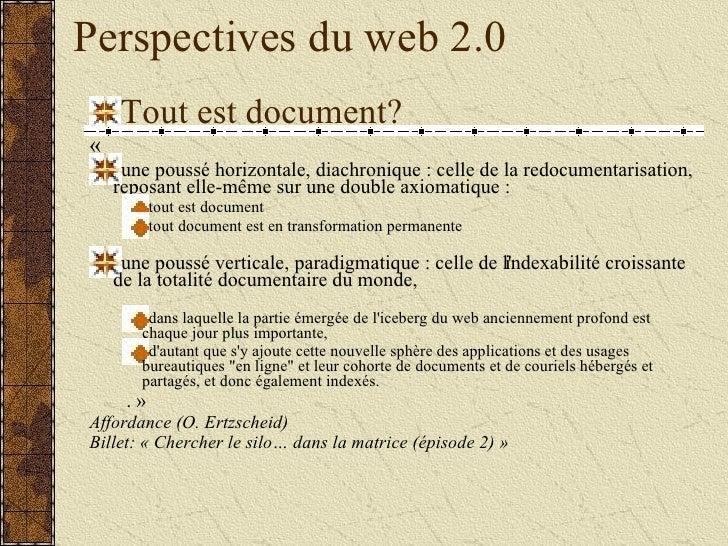 Perspectives du web 2.0 <ul><li>Tout est document? </li></ul><ul><li>« </li></ul><ul><li>une poussé horizontale, diachron...