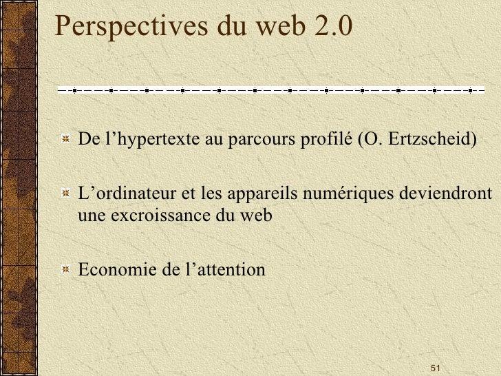 Perspectives du web 2.0 <ul><li>De l'hypertexte au parcours profilé (O. Ertzscheid) </li></ul><ul><li>L'ordinateur et les...
