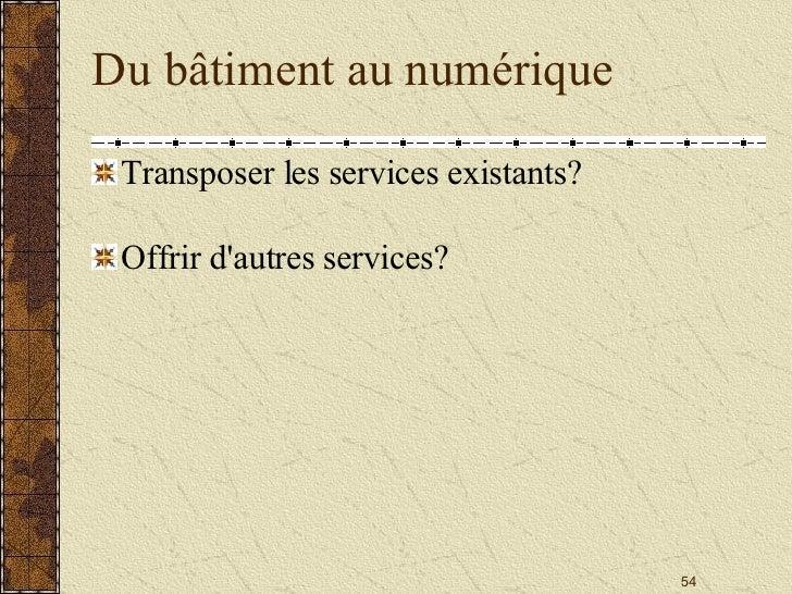 Du bâtiment au numérique <ul><li>Transposer les services existants? </li></ul><ul><li>Offrir d'autres services? </li></ul>