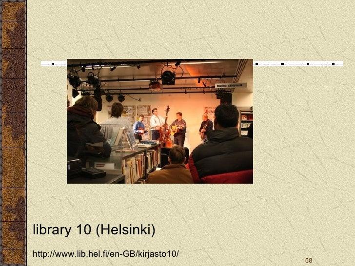 library 10 (Helsinki) http://www.lib.hel.fi/en-GB/kirjasto10/