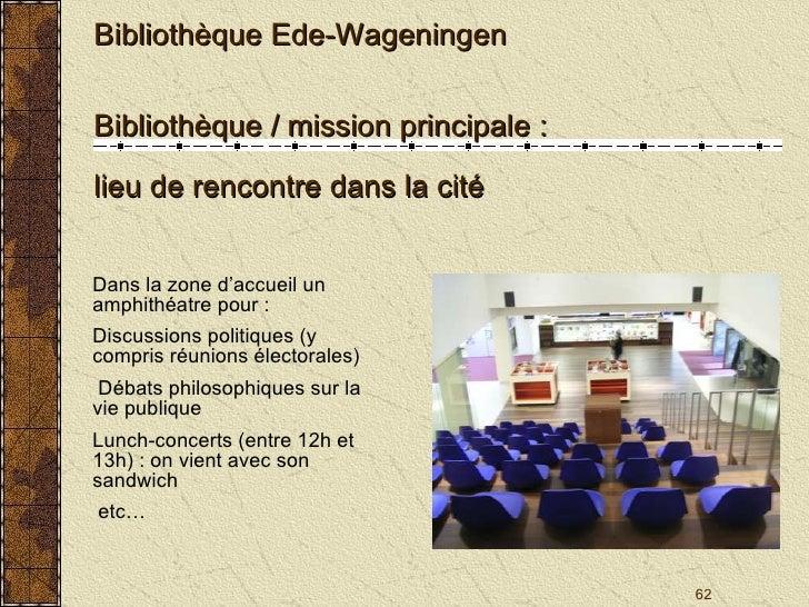 Bibliothèque Ede-Wageningen Bibliothèque / mission principale :  lieu de rencontre dans la cité Dans la zone d'accueil un ...