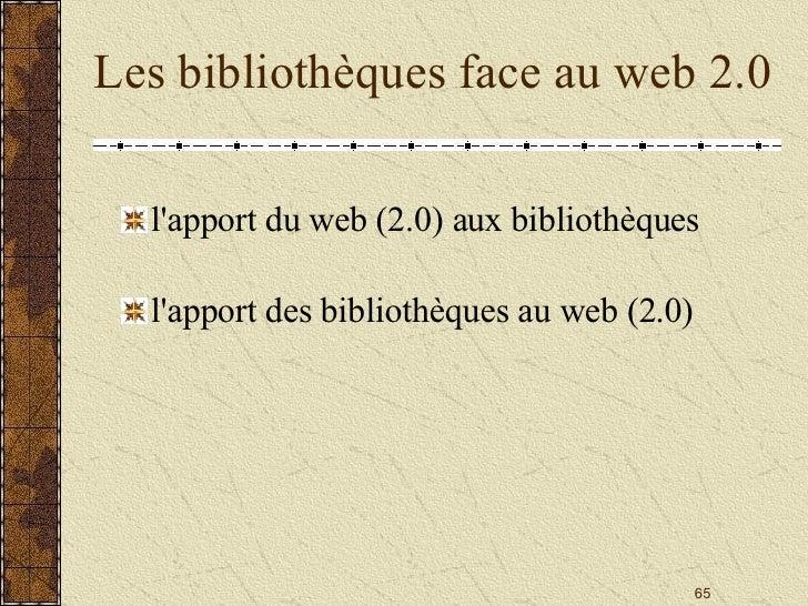 Les bibliothèques face au web 2.0 <ul><li>l'apport du web (2.0) aux bibliothèques </li></ul><ul><li>l'apport des bibliothè...