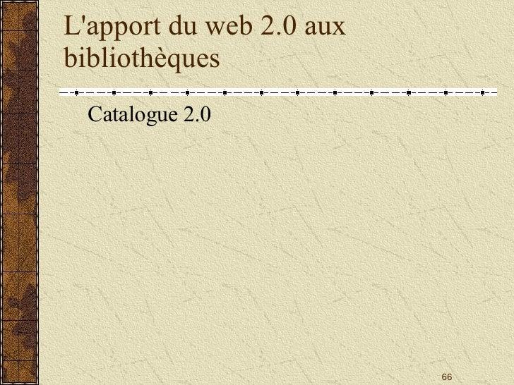 L'apport du web 2.0 aux bibliothèques <ul><li>Catalogue 2.0 </li></ul>