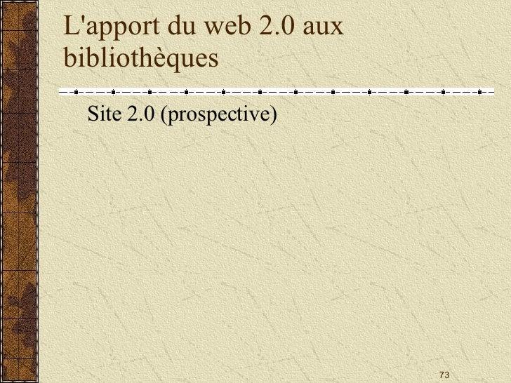 L'apport du web 2.0 aux bibliothèques <ul><li>Site 2.0 (prospective) </li></ul>