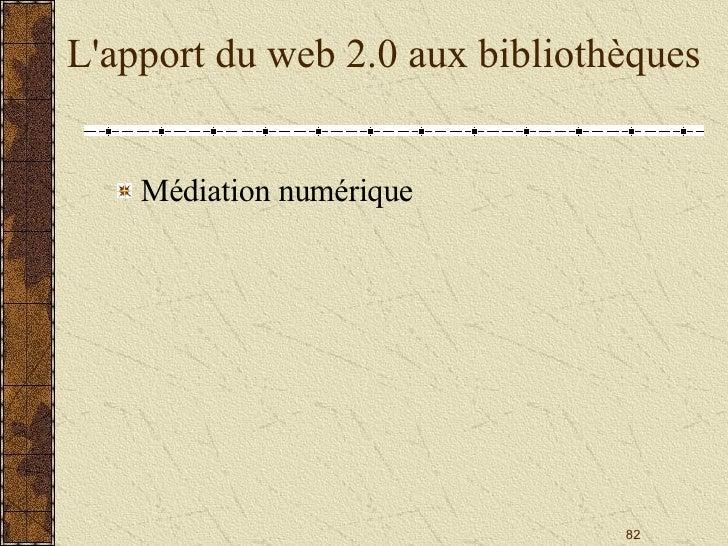 L'apport du web 2.0 aux bibliothèques <ul><li>Médiation numérique </li></ul>