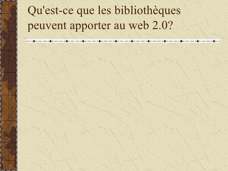 Qu'est-ce que les bibliothèques peuvent apporter au web 2.0?