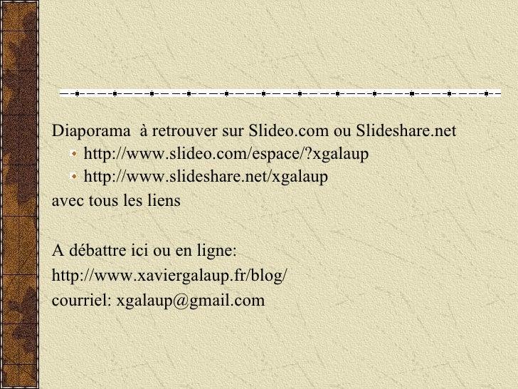 <ul><li>Diaporama  à retrouver sur Slideo.com ou Slideshare.net </li></ul><ul><ul><li>http://www.slideo.com/espace/?xgalau...