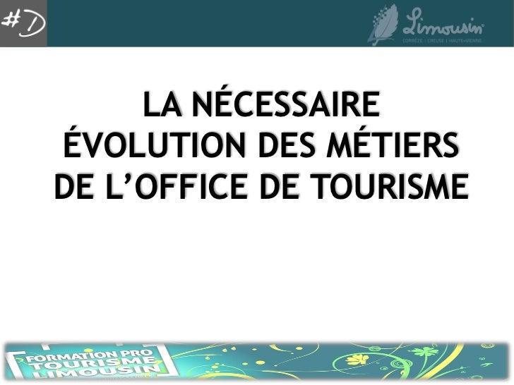 LA NÉCESSAIREÉVOLUTION DES MÉTIERSDE L'OFFICE DE TOURISME