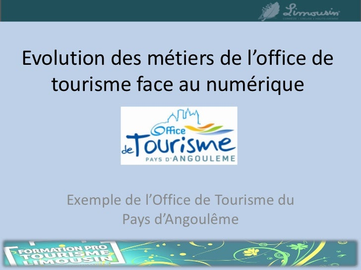Evolution des métiers de l'office de   tourisme face au numérique     Exemple de l'Office de Tourisme du            Pays d...
