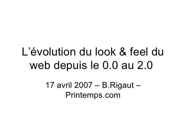 L'évolution du look & feel du web depuis le 0.0 au 2.0  17 avril 2007 – B.Rigaut – Printemps.com