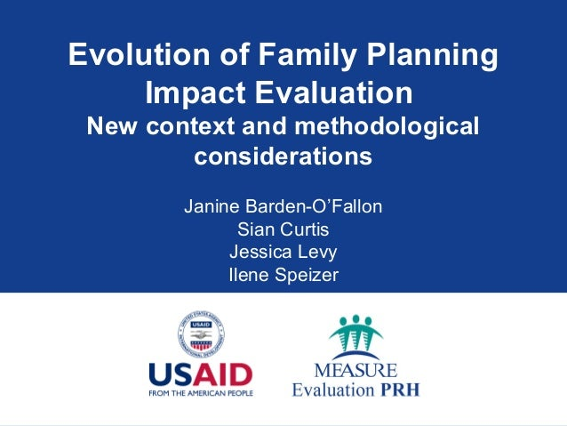 Evolution of Family Planning Impact Evaluation New context and methodological considerations Janine Barden-O'Fallon Sian C...