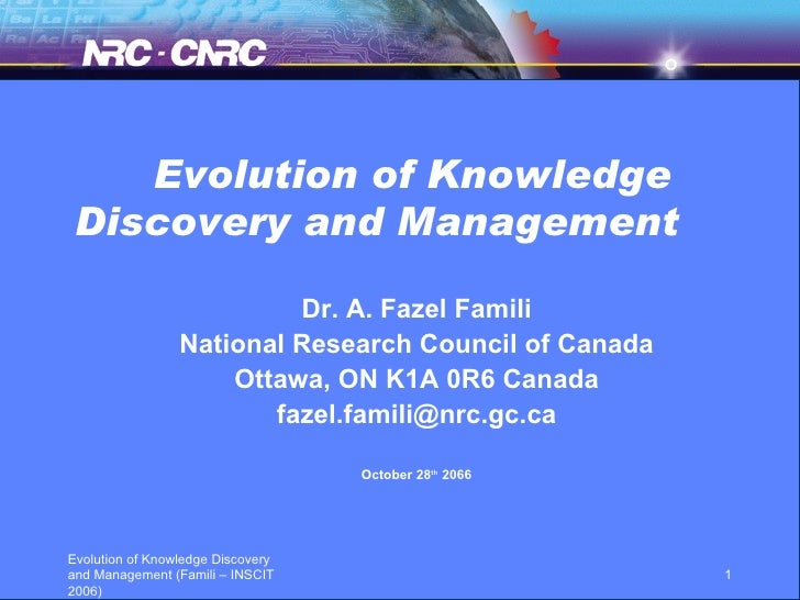 Evolution of Knowledge Discovery and Management   Dr. A. Fazel Famili National Research Council of Canada Ottawa, ON K1A 0...