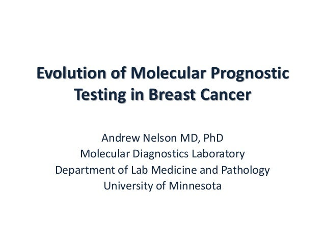 Evolution of Molecular Prognostic Testing in Breast Cancer Andrew Nelson MD, PhD Molecular Diagnostics Laboratory Departme...