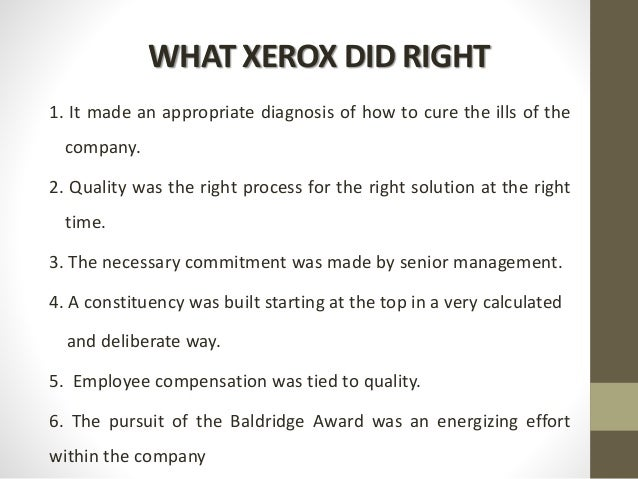 WHAT XEROX DID RIGHT 1. It made an appropriate diagnosis of how to cure the ills of the company. 2. Quality was the right ...