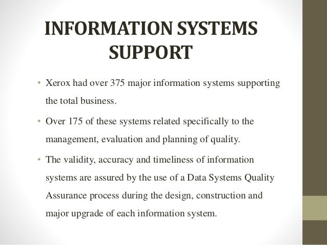 INFORMATION SYSTEMS SUPPORT • Xerox had over 375 major information systems supporting the total business. • Over 175 of th...