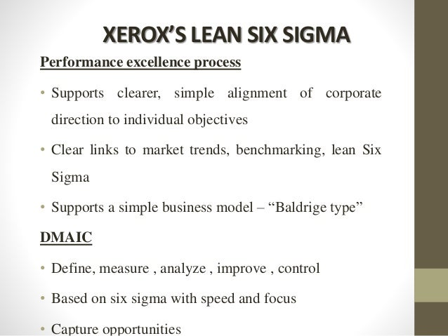 XEROX'S LEAN SIX SIGMA Performance excellence process • Supports clearer, simple alignment of corporate direction to indiv...