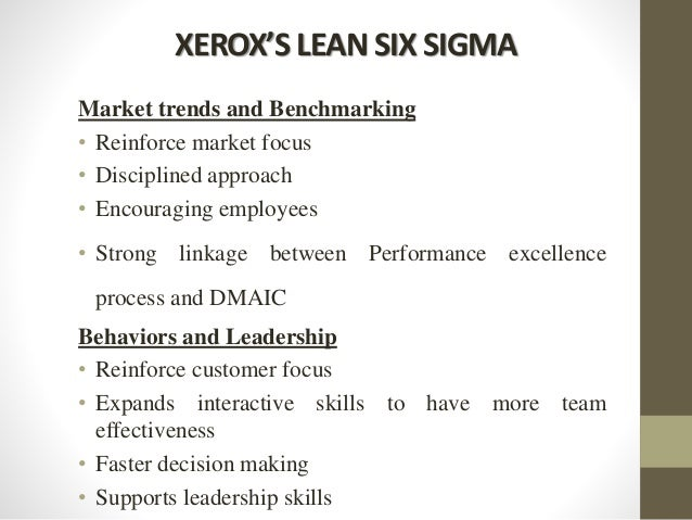 XEROX'S LEAN SIX SIGMA Market trends and Benchmarking • Reinforce market focus • Disciplined approach • Encouraging employ...