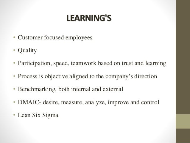 LEARNING'S • Customer focused employees • Quality • Participation, speed, teamwork based on trust and learning • Process i...