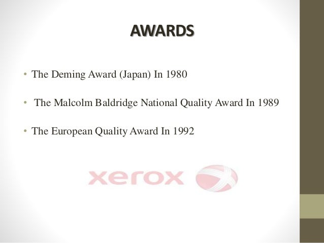 AWARDS • The Deming Award (Japan) In 1980 • The Malcolm Baldridge National Quality Award In 1989 • The European Quality Aw...
