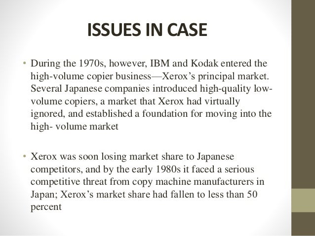 ISSUES IN CASE • During the 1970s, however, IBM and Kodak entered the high-volume copier business—Xerox's principal market...