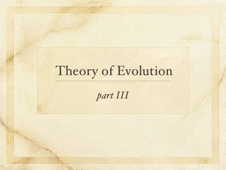Theory of Evolution       part III