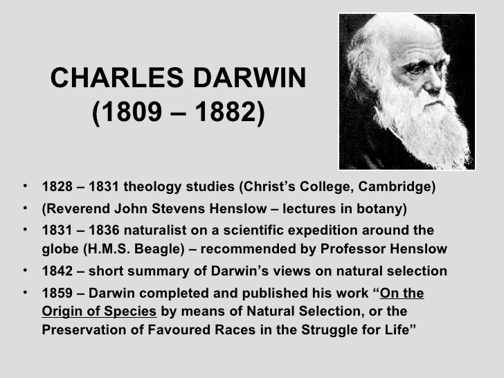 "a brief biography and the overview of the darwins evolution by natural selection compilation Cording to darwin (and others), the ordering principle behind the linnean system  was instead a history of ""common descent with modification"": all life  ing  inheritance"" is in fact incompatible with evolution by natural selection, since the  constant  for some points there are opposing hypotheses – i have tried to  compile a."