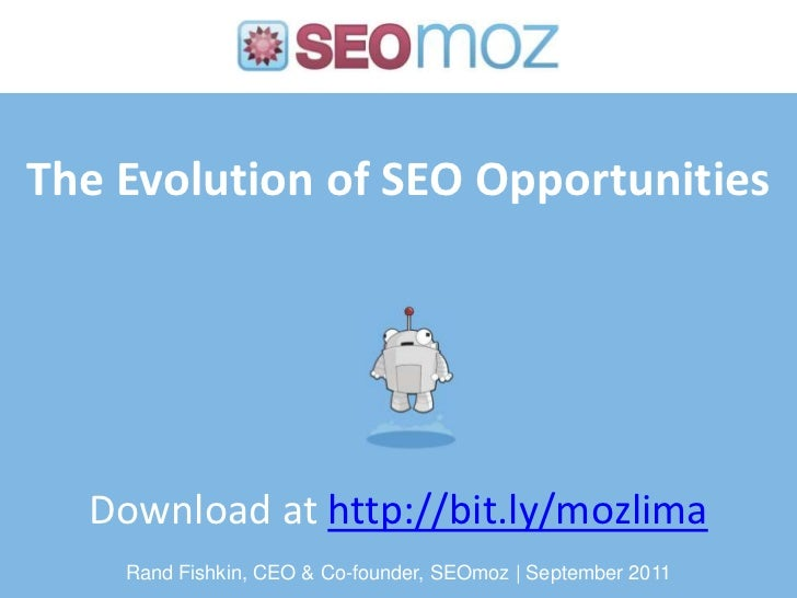 The Evolution of SEO Opportunities<br />Download at http://bit.ly/mozlima<br />Rand Fishkin, CEO & Co-founder, SEOmoz | Se...