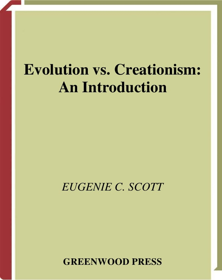 Evolution vs. Creationism:    An Introduction     EUGENIE C. SCOTT     GREENWOOD PRESS