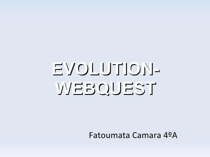 EVOLUTION-WEBQUEST   Fatoumata Camara 4ºA