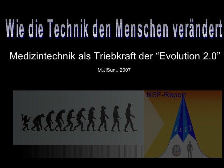 """NSF-Report Wie die Technik den Menschen verändert Medizintechnik als Triebkraft der """"Evolution 2.0"""" M.JiSun., 2007"""