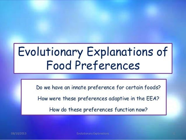 Evolutionary Explanations of Food Preferences Do we have an innate preference for certain foods? How were these preference...
