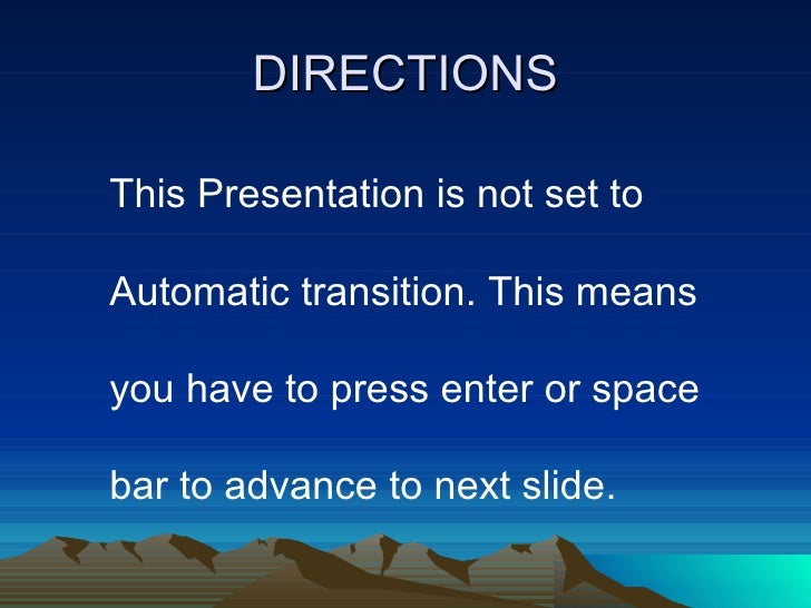 DIRECTIONS <ul><li>This Presentation is not set to Automatic transition. This means you have to press enter or space bar t...