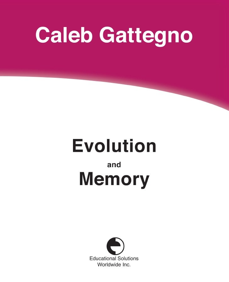 Evolution   and Memory       Caleb Gattegno    Educational Solutions Worldwide Inc.