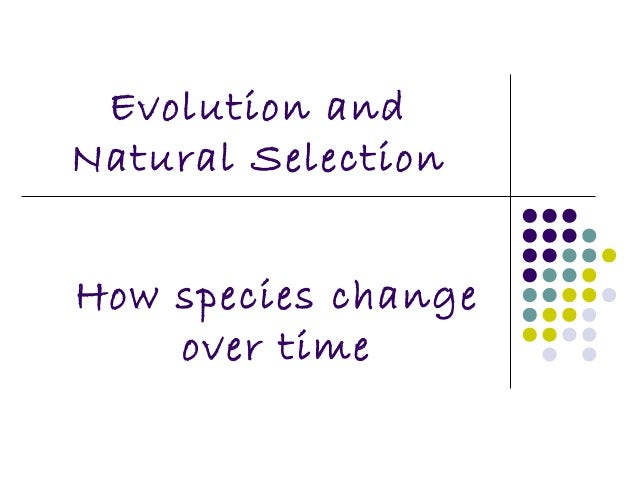 Evolution andNatural SelectionHow species change    over time