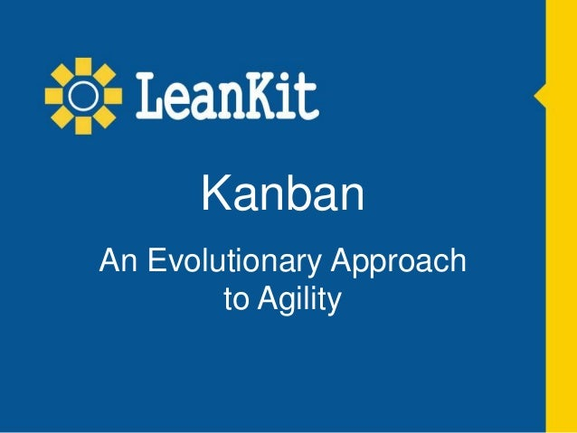 Team Members and Stakeholders can:Kanban An Evolutionary Approach to Agility