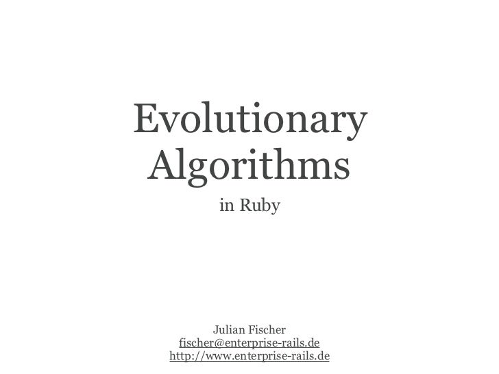 Evolutionary  Algorithms           in Ruby               Julian Fischer    fischer@enterprise-rails.de  http://www.enterpr...