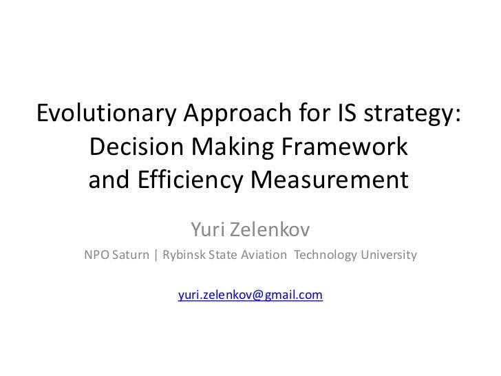 Evolutionary Approach for IS strategy:    Decision Making Framework    and Efficiency Measurement                      Yur...