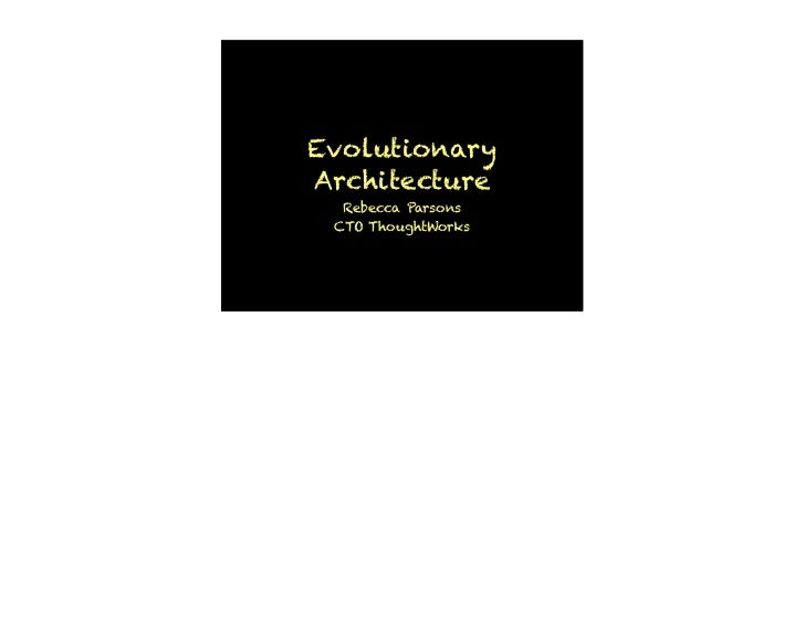 EvolutionaryArchitecture  Rebecca Parsons CTO ThoughtWorks