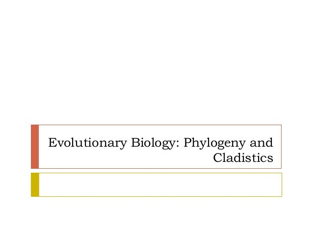 Evolutionary Biology: Phylogeny andCladistics