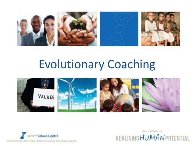 Powerful metrics that enable leaders to measure and manage cultures. www.valuescentre.com 1 Evolutionary Coaching