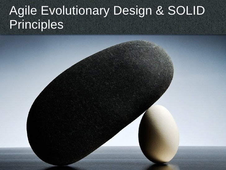 Agile Evolutionary Design & SOLID Principles