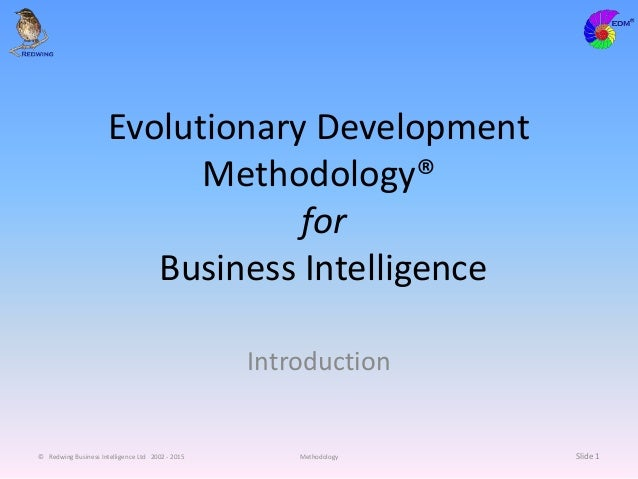 © Redwing Business Intelligence Ltd 2002 - 2015 Methodology Evolutionary Development Methodology® for Business Intelligenc...